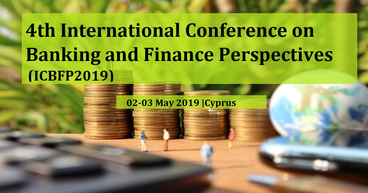 4th International Conference on Banking and Finance Perspectives (ICBFP2019)