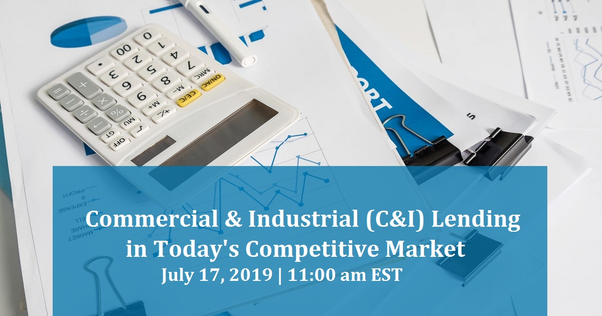 Commercial & Industrial (C&I) Lending in Today's Competitive Market