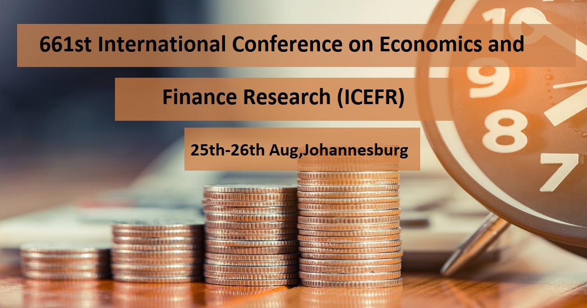 661st International Conference on Economics and Finance Research (ICEFR)