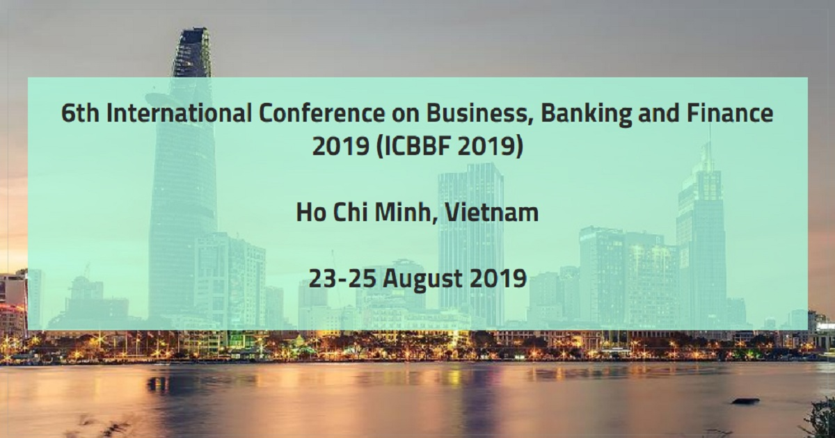 6th International Conference on Business, Banking and Finance 2019 (ICBBF 2019)