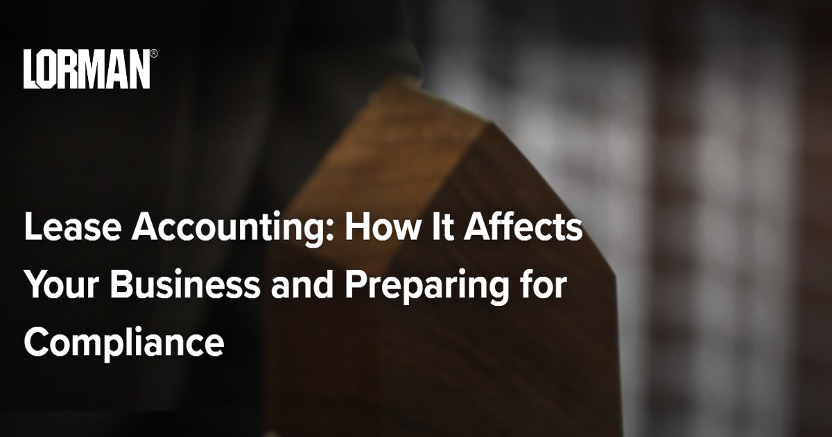 Lease Accounting: How It Affects Your Business and Preparing for Compliance
