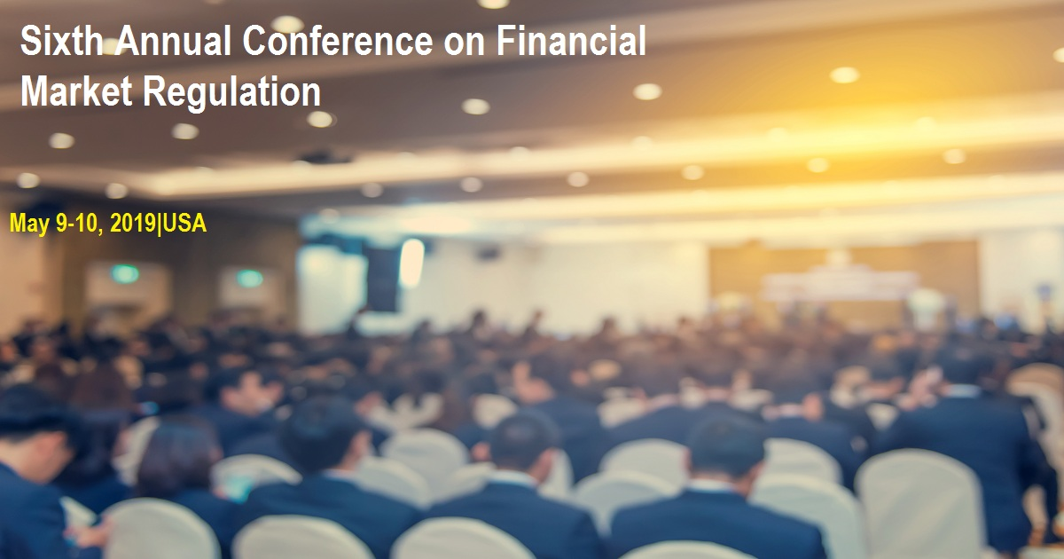 Sixth Annual Conference on Financial Market Regulation