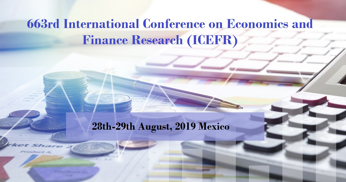 663rd International Conference on Economics and Finance Research (ICEFR)