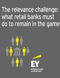 THE RELEVANCE CHALLENGE: WHAT RETAIL BANKS MUST DO TO REMAIN IN THE GAME