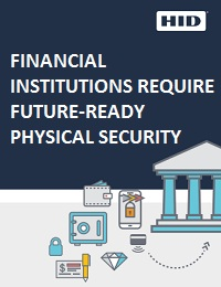FINANCIAL INSTITUTIONS REQUIRE FUTURE-READY PHYSICAL SECURITY