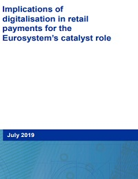 IMPLICATIONS OF DIGITALISATION IN RETAIL PAYMENTS FOR THE EUROSYSTEM'S CATALYST ROLE